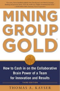Mining Group Gold, Third Editon: How to Cash in on the Collaborative Brain Power of a Team for Innovation and Results free download