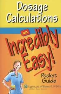 Dosage Calculations: An Incredibly Easy! Pocket Guide free download