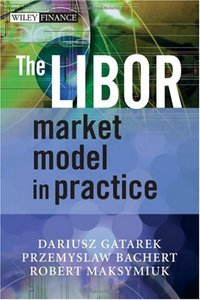 The LIBOR Market Model in Practice By Dariusz Gatarek, Przemyslaw Bachert, Robert Maksymiuk free download