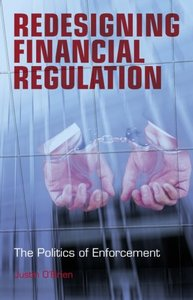 Redesigning Financial Regulation: The Politics of Enforcement By Justin O'Brien free download