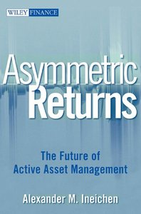 Asymmetric Returns: The Future of Active Asset Management (Wiley Finance) By Alexander M. Ineichen free download