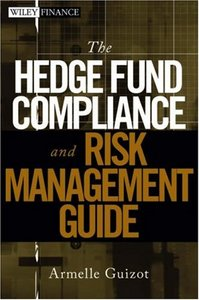 The Hedge Fund Compliance and Risk Management Guide (Wiley Finance) By Armelle Guizot free download