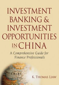 Investment Banking and Investment Opportunities in China: A Comprehensive Guide for Finance Professionals free download