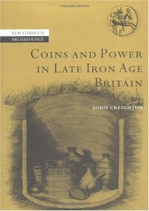 Coins and Power in Late Iron Age Britain (New Studies in Archaeology) free download