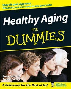 Healthy Aging For Dummies: Stay Fit And Vigorous, Feel Great, And Look Great As You Grow Older free download
