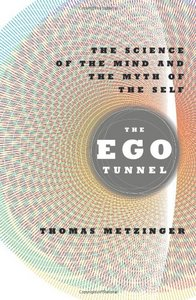 The Ego Tunnel: The Science of the Mind and the Myth of the Self free download