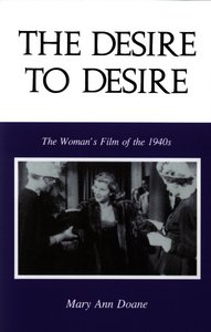 Mary Ann Doane, The Desire to Desire: The Woman's Film of the 1940s free download