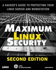 Maximum Linux Security: A Hacker's Guide to Protecting Your Linux Server and Workstation free download