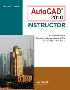 James Leach, AutoCAD® 2010: Instructor: A Student Guide to Complete Coverage of AutoCAD's Commands and Features, 6th Edition free download