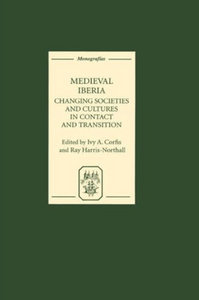 Ivy A. Corfis, Ray Harris-Northall - Medieval Iberia: Changing Societies and Cultures in Contact and Transition free download