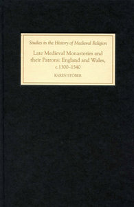 Karen Stöber - Late Medieval Monasteries and their Patrons: England and Wales, c.1300-1540 free download