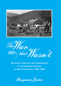 B. Justice - The War That Wasn't: Religious Conflict And Compromise In The Common Schools Of New York State, 1865-1900 free download