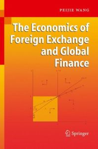 The Economics of Foreign Exchange and Global Finance By Peijie Wang free download
