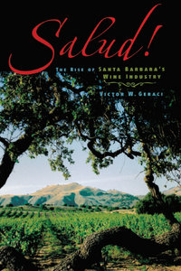 Victor W. Geraci - Salud!: The Rise Of Santa Barbara's Wine Industry free download
