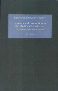 Ben Dodds - Peasants and Production in the Medieval North-East: The Evidence from Tithes, 1270-1536 free download