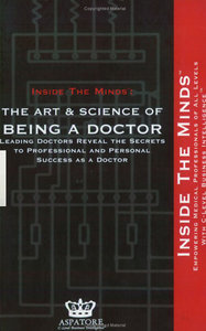 Aspatore Books - The Art Science of Being a Doctor free download