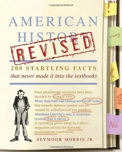 American History Revised: 200 Startling Facts That Never Made It into the Textbooks free download