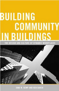 Jana M. Kemp, Ken Baker - Building Community in Buildings: The Design and Culture of Dynamic Workplaces free download