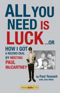 Paul Tennant, John Willis - All You Need Is Luck--: How I Got a Record Deal by Meeting Paul McCartney free download