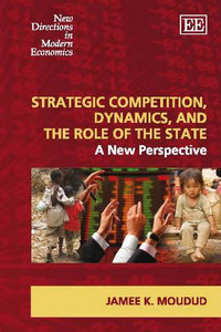 Strategic Competition, Dynamics, and the Role of the State: A New Perspective (New Directions in Modern Economics) free download