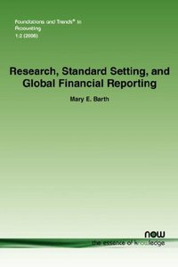 Research, Standard Setting, and Global Financial Reporting (Foundations and Trends(R) in Accounting) By Mary Barth free download