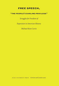 "Michael KentCurtis - Free Speech, ""The People's Darling Privilege? Struggles for Freedom of Expression in American History free download"