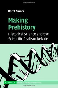 Making Prehistory: Historical Science and the Scientific Realism Debate (Cambridge Studies in Philosophy and Biology) free download