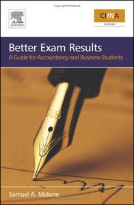 Better Exam Results, Second Edition: A Guide for Business and Accounting Students By Sam Malone free download
