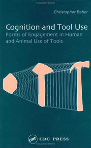 Cognition and Tool Use: Forms of Engagement in Human and Animal Use of Tools free download