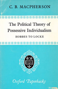 Crawford Brough Macpherson - The Political Theory of Possessive Individualism: Hobbes to Locke free download
