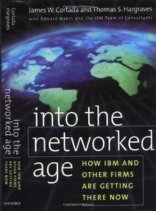 Into the Networked Age: How IBM and Other Firms are Getting There Now free download