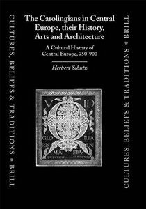The Carolingians in Central Europe, Their History, Arts, and Architecture: A Cultural History of Central Europe, 750-900 free download