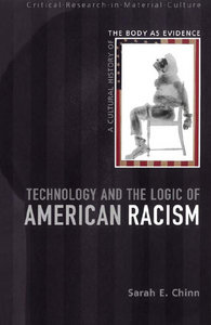 Sarah E. Chinn - Technology and the Logic of American Racism: A Cultural History of the Body As Evidence free download