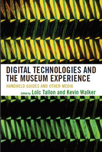 Loïc Tallon, Kevin Walker - Digital Technologies and the Museum Experience: Handheld Guides and Other Media free download