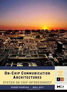 On-Chip Communication Architectures: System on Chip Interconnect (Systems on Silicon) free download