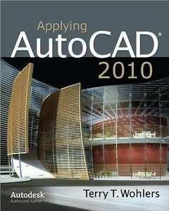 Terry Wohlers, Applying AutoCAD 2010 free download
