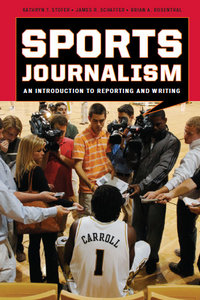Sports Journalism: An Introduction to Reporting and Writing free download