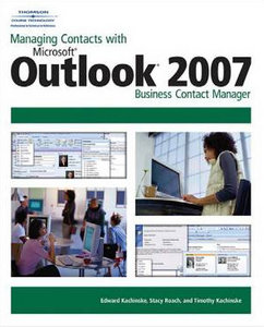 Managing Contacts with Microsoft Outlook 2007: Business Contact Manager free download