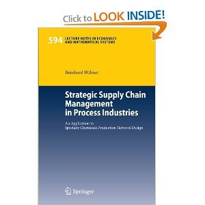 Strategic Supply Chain Management in Process Industries: An Application to Specialty Chemicals Production Network Design free download