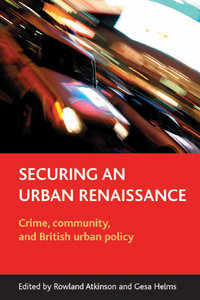 Rowland Atkinson, Gesa Helms - Securing an Urban Renaissance: Crime, Community And British Urban Policy free download