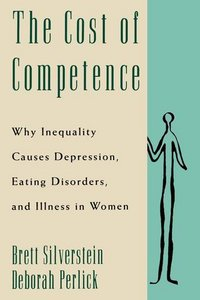 The Cost of Competence: Why Inequality Causes Depression, Eating Disorders, and Illness in Women free download