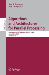 Algorithms and Architectures for Parallel Processing: 8th International Conference, ICA3PP 2008, Agia Napa, Cyprus... free download