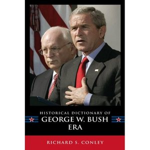 Historical Dictionary of the George W. Bush Era (Historical Dictionaries of U.S. Politics and Political Eras) free download