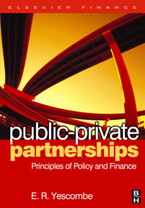 Public-Private Partnerships: Principles of Policy and Finance By E. R. Yescombe free download