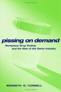 Pissing on Demand: Workplace Drug Testing and the Rise of the Detox Industry (Alternative Criminology) free download