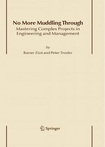 No More Muddling Through: Mastering Complex Projects in Engineering and Management free download