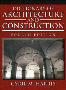 "Cyril M. Harris ""Dictionary of Architecture and Construction"