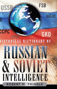Robert W. Pringle - Historical Dictionary of Russian and Soviet Intelligence free download