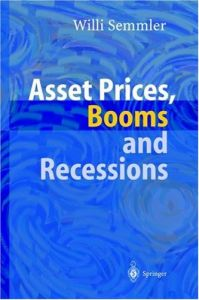 Asset Prices, Booms and Recessions: Financial Market, Economic Activity and the Macroeconomy By Willi Semmler free download