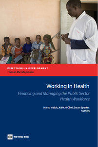 Marko Vujicic, Kelechi Ohiri, Susan Sparkes - Working in Health: Financing and Managing the Public Sector Health Workforce free download